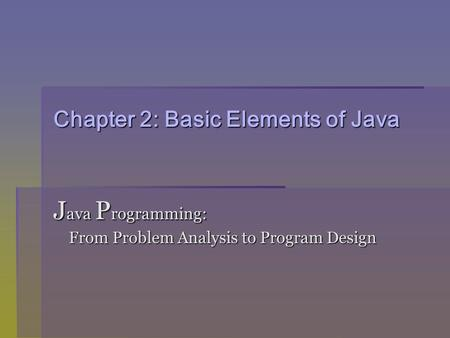 Chapter 2: Basic Elements of Java