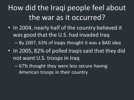 How did the Iraqi people feel about the war as it occurred? In 2004, nearly half of the country believed it was good that the U.S. had invaded Iraq – By.