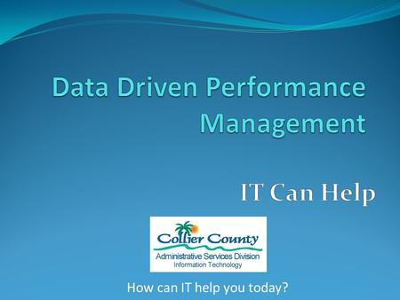 How can IT help you today?. Agenda The Challenge Understand what data may be available for performance measurement in their systems What tools are available.