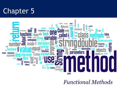 Chapter 5 Functional Methods. © Daly and Wrigley Learning Java through Alice Objectives Properly construct and use methods when programming. Describe.
