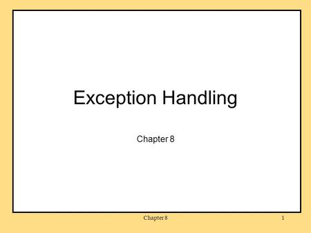 Chapter 81 Exception Handling Chapter 8. 2 Objectives become familiar with the notion of exception handling learn Java syntax for exception handling learn.