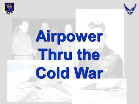Airpower Thru the Cold War. Master Overview  Vietnam I – A Chronology  Vietnam – Uses of Airpower  Rebuilding the Air and Space Force.