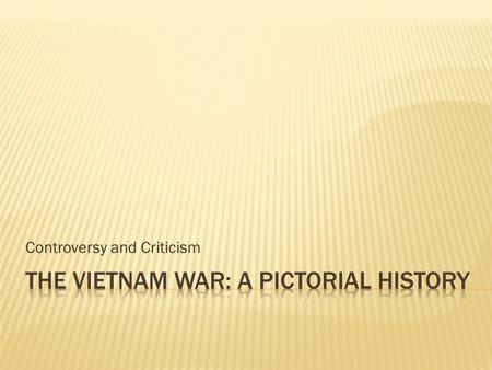 Controversy and Criticism. The Vietnam War: Some context  Up until the so-called Global War on Terrorism began after the 9/11 attacks in late 2001 the.