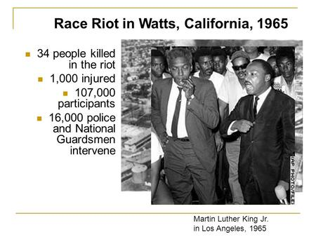 34 people killed in the riot 1,000 injured 107,000 participants 16,000 police and National Guardsmen intervene Race Riot in Watts, California, 1965 Martin.