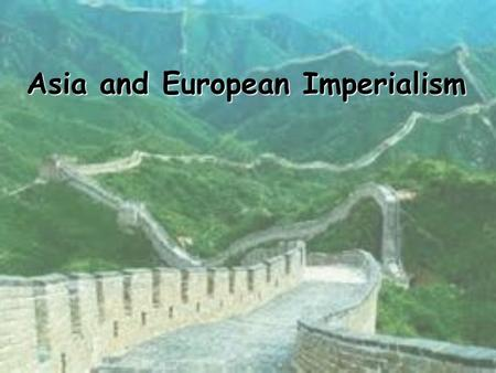 Asia and European Imperialism. Ming Foreign Policy Attitudes toward trade Wanted to be self-sufficient Refused to rely on foreign trade Became the best.