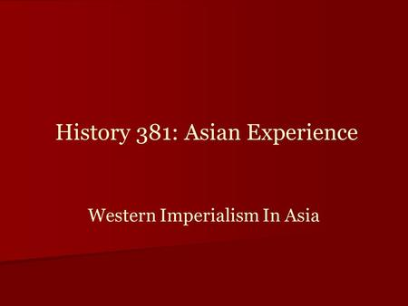 Western Imperialism In Asia History 381: Asian Experience.