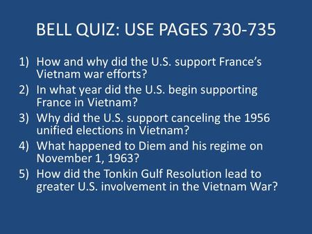 BELL QUIZ: USE PAGES 730-735 1)How and why did the U.S. support France's Vietnam war efforts? 2)In what year did the U.S. begin supporting France in Vietnam?
