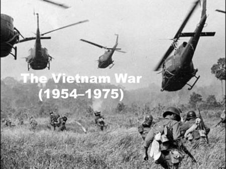 The Vietnam War (1954–1975). Background of the War According to President Eisenhower's domino theory, if one Southeast Asian nation fell to communism,