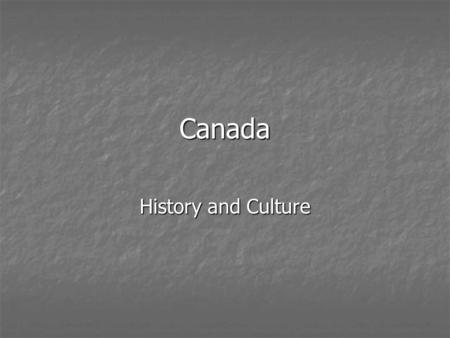Canada History and Culture. History: Native Canadians Much like the rest of the Americas, as the Ice Age ended, people moved into the lands that now make.