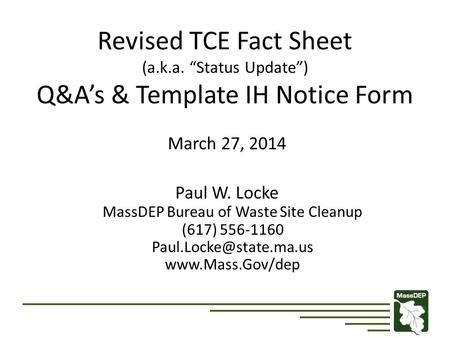 "Revised TCE Fact Sheet (a.k.a. ""Status Update"") Q&A's & Template IH Notice Form March 27, 2014 Paul W. Locke MassDEP Bureau of Waste Site Cleanup (617)"