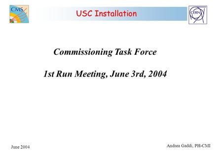 June 2004 Andrea Gaddi, PH-CMI USC Installation Commissioning Task Force 1st Run Meeting, June 3rd, 2004.
