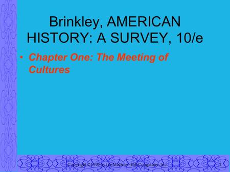 Copyright ©1999 by the McGraw-Hill Companies, Inc.1 Brinkley, AMERICAN HISTORY: A SURVEY, 10/e Chapter One: The Meeting of Cultures.