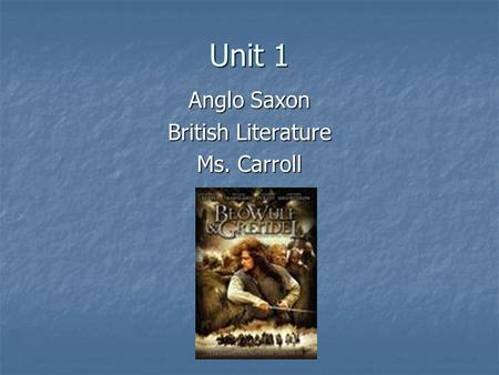 Unit 1 Anglo Saxon British Literature Ms. Carroll.