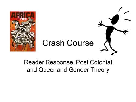 Crash Course Reader Response, Post Colonial and Queer and Gender Theory.