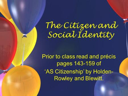 The Citizen and Social Identity Prior to class read and précis pages 143-159 of 'AS Citizenship' by Holden- Rowley and Blewitt.