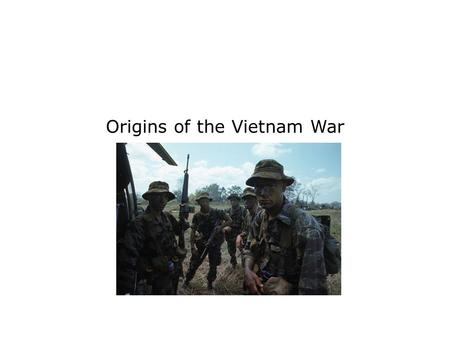 Origins of the Vietnam War. Terms and People Ho Chi Minh − a Vietnamese leader who demanded Vietnam's independence from France domino theory − the idea.