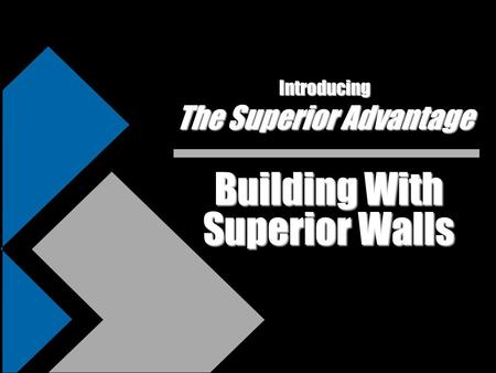 Building With Superior Walls Introducing The Superior Advantage.