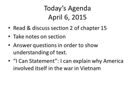 "Today's Agenda April 6, 2015 Read & discuss section 2 of chapter 15 Take notes on section Answer questions in order to show understanding of text. ""I Can."