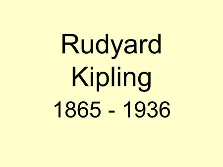 Rudyard Kipling 1865 - 1936. British Imperialism When ''Rikki-Tikki-Tavi'' was first published as part of the second volume of Kipling's Jungle Book in.