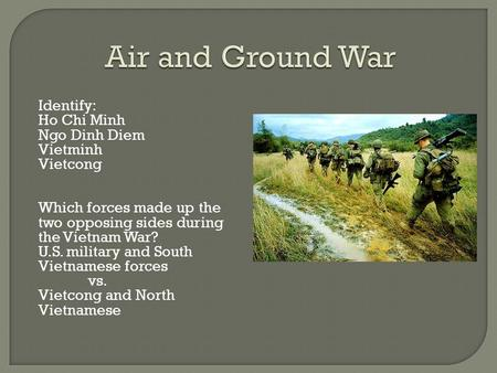 Air and Ground War Identify: Ho Chi Minh Ngo Dinh Diem Vietminh