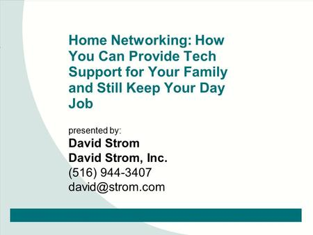 1 Interop Atlanta 99 SS1 © DavidS trom Inc. Home Networking: How You Can Provide Tech Support for Your Family and Still Keep Your Day Job presented by: