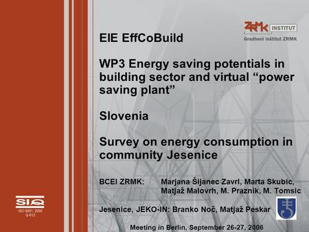 "EIE EffCoBuild WP3 Energy saving potentials in building sector and virtual ""power saving plant"" Slovenia Survey on energy consumption in community Jesenice."
