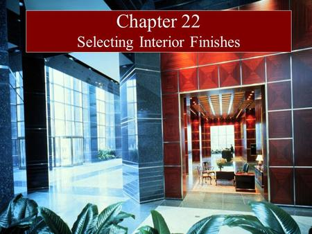 Chapter 22 Selecting Interior Finishes. Finishes Functional Parameters Durability Acoustical performance Fire safety Relationship to mech. & elect. services.