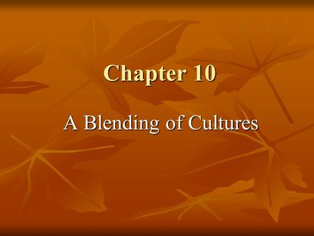 Chapter 10 A Blending of Cultures.