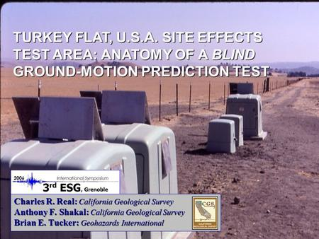 Charles R. Real: California Geological Survey Anthony F. Shakal: California Geological Survey Brian E. Tucker: Geohazards International TURKEY FLAT, U.S.A.