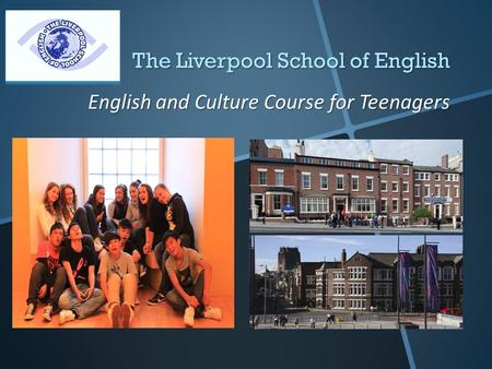 The Liverpool School of English English and Culture Course for Teenagers.