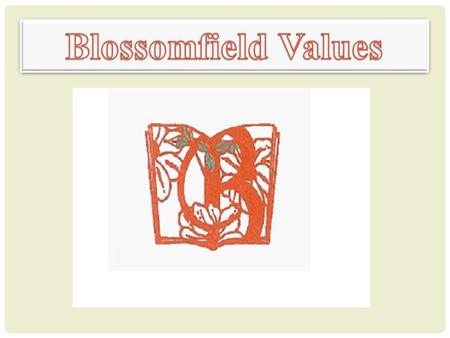 Blossomfield Values.