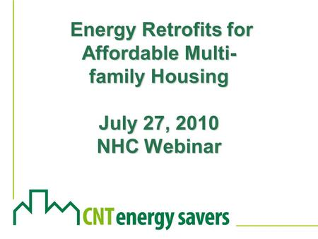 Energy Retrofits for Affordable Multi- family Housing July 27, 2010 NHC Webinar Energy Retrofits for Affordable Multi- family Housing July 27, 2010 NHC.