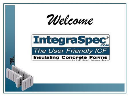 "Welcome. The Most Technically Advanced ICF Unique ""Independent Panel"" Design Bi-Directional Panels (Flippable and Reversible) No Top – No Bottom No Right."
