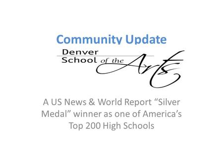 "Community Update A US News & World Report ""Silver Medal"" winner as one of America's Top 200 High Schools."