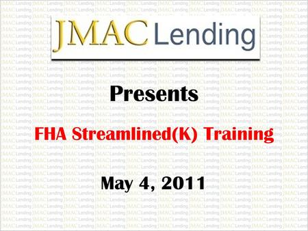 FHA Streamlined(K) Training Presents May 4, 2011.