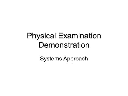 Physical Examination Demonstration Systems Approach.