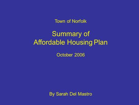 Town of Norfolk Summary of Affordable Housing Plan October 2006 By Sarah Del Mastro.