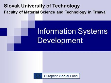 Information Systems Development Slovak University of Technology Faculty of Material Science and Technology in Trnava.