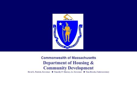Commonwealth of Massachusetts Department of Housing & Community Development Deval L. Patrick, Governor  Timothy P. Murray, Lt. Governor  Tina Brooks,