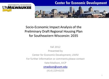 Socio-Economic Impact Analysis of the Preliminary Draft Regional Housing Plan for Southeastern Wisconsin: 2035 Fall 2012 Presented by Center for Economic.