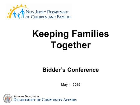 Keeping Families Together Bidder's Conference May 4, 2015.