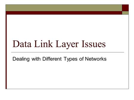 Data Link Layer Issues Dealing with Different Types of <strong>Networks</strong>.