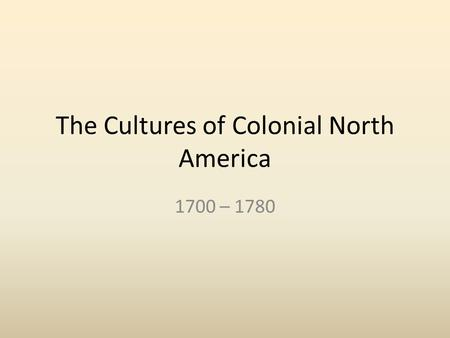 The Cultures of Colonial North America