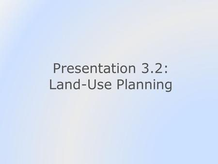 Presentation 3.2: Land-Use Planning. Outline Introduction Land-use planning defined Elements of the planning process The role of natural resource professionals.