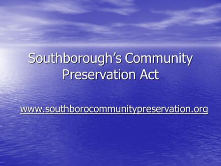 Southborough's Community Preservation Act www.southborocommunitypreservation.org.