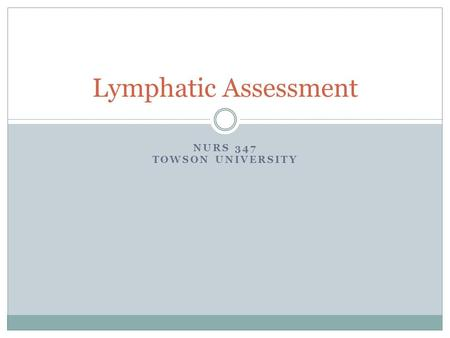 NURS 347 TOWSON UNIVERSITY Lymphatic Assessment. LYMPHATIC SYSTEM Structure & Function.