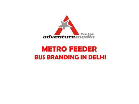 METRO FEEDER BUS BRANDING IN DELHI. DMRC Buses Creative Branding Diagram.