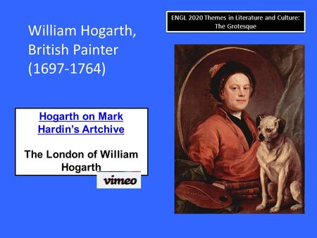 ENGL 2020 Themes in Literature and Culture: The Grotesque William Hogarth, British Painter (1697-1764) Hogarth on Mark Hardin's Artchive The London of.
