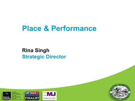 Place & Performance Rina Singh Strategic Director 1.