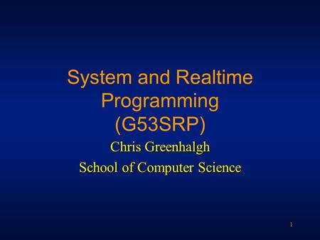 1 System and Realtime Programming (G53SRP) Chris Greenhalgh School of Computer Science.